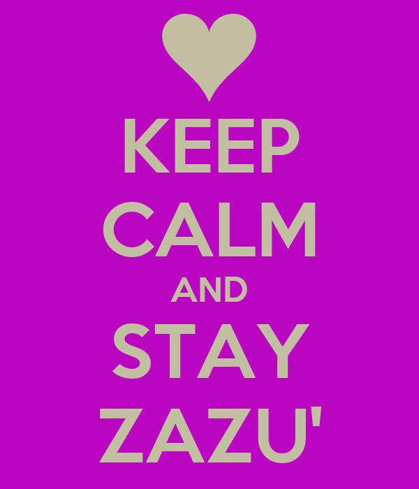 KEEP CALM AND STAY ZAZU'