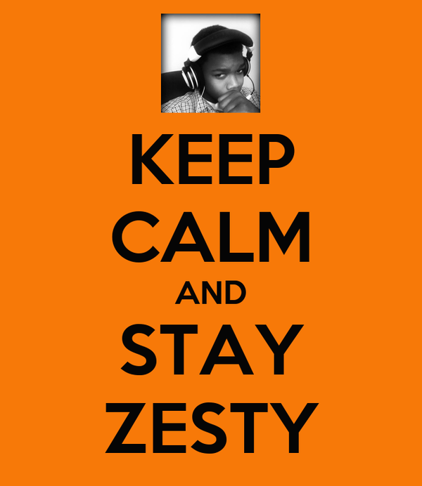 KEEP CALM AND STAY ZESTY