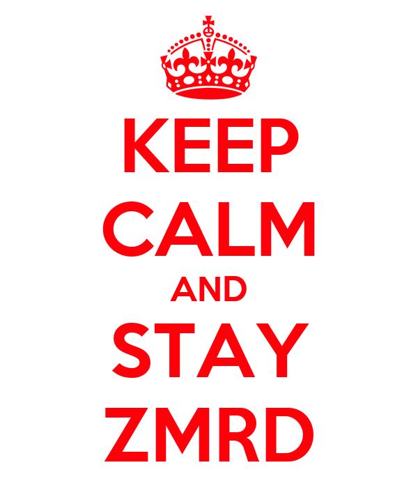 KEEP CALM AND STAY ZMRD