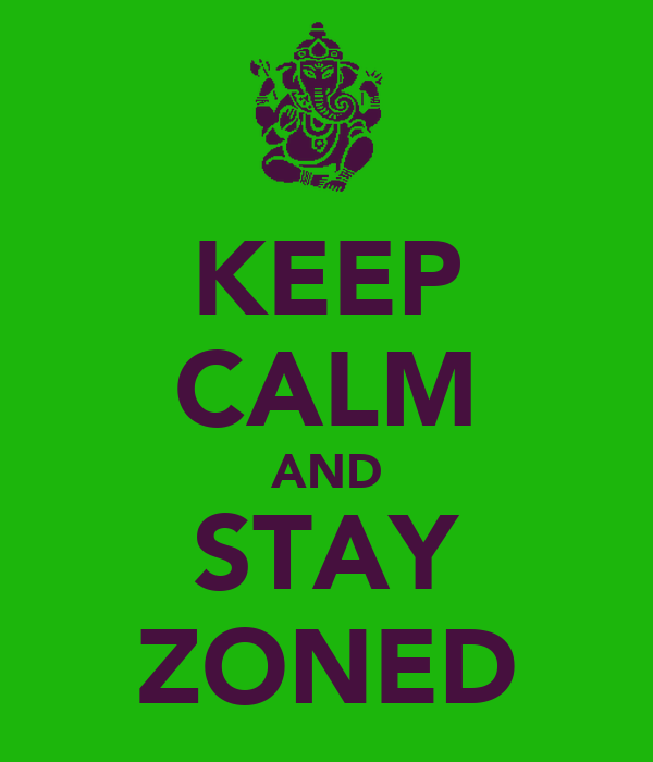 KEEP CALM AND STAY ZONED