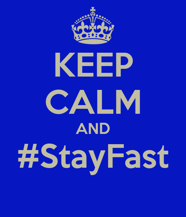 KEEP CALM AND #StayFast