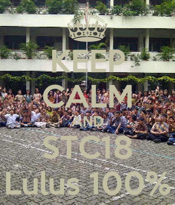 KEEP CALM AND STC18 Lulus 100%
