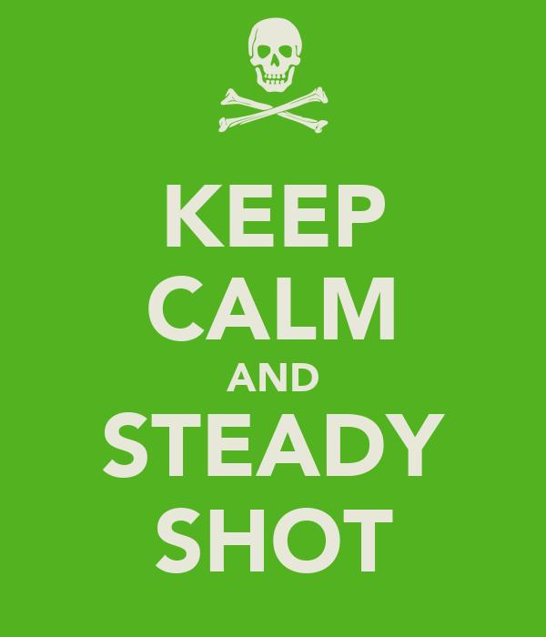 KEEP CALM AND STEADY SHOT