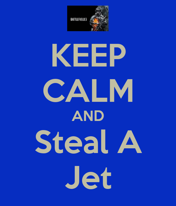 KEEP CALM AND Steal A Jet