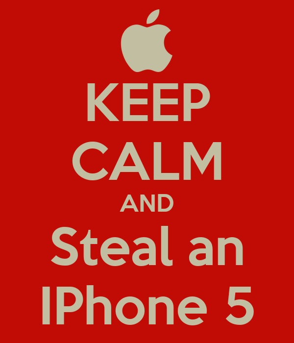 KEEP CALM AND Steal an IPhone 5