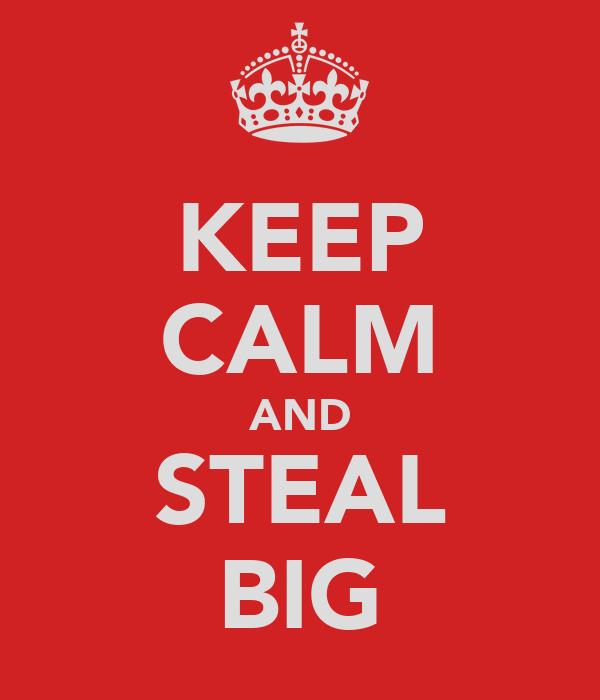 KEEP CALM AND STEAL BIG