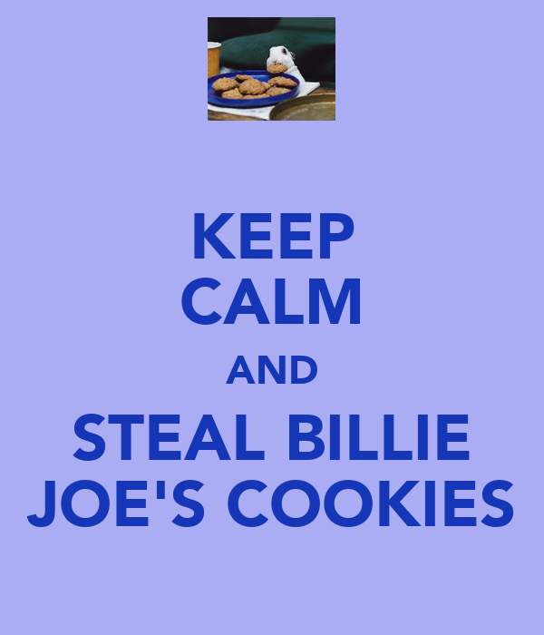 KEEP CALM AND STEAL BILLIE JOE'S COOKIES