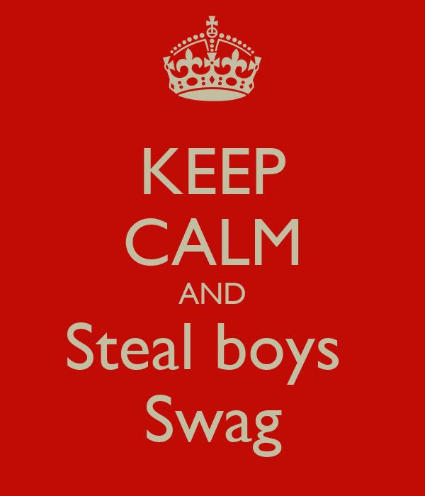 KEEP CALM AND Steal boys  Swag