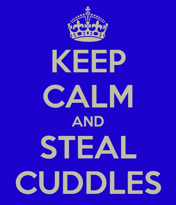 KEEP CALM AND STEAL CUDDLES