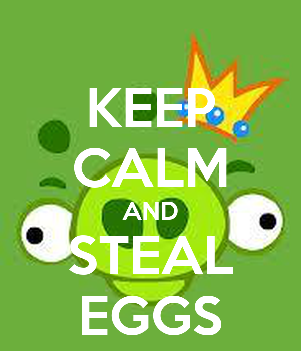KEEP CALM AND STEAL EGGS