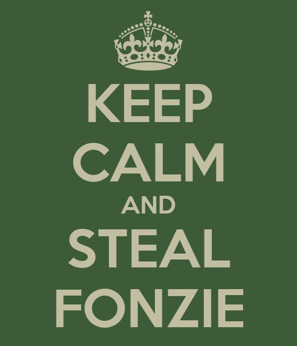 KEEP CALM AND STEAL FONZIE