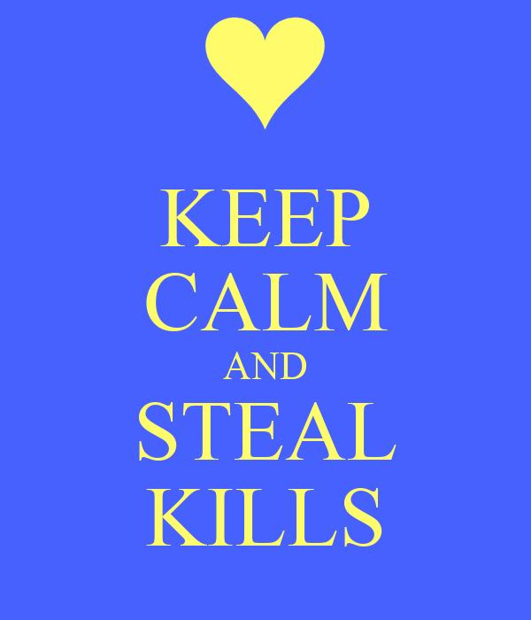 KEEP CALM AND STEAL KILLS