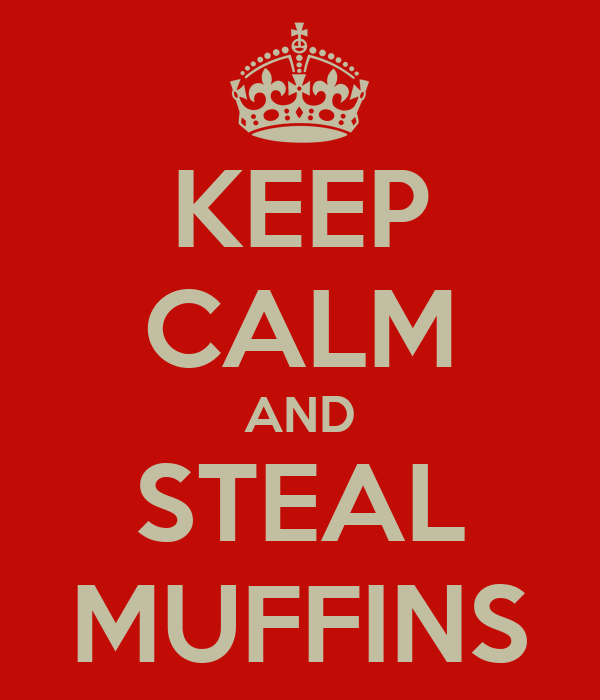 KEEP CALM AND STEAL MUFFINS