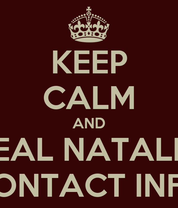 KEEP CALM AND STEAL NATALIE'S CONTACT INFO