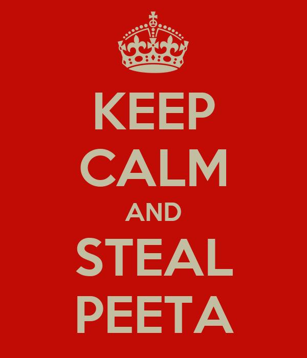 KEEP CALM AND STEAL PEETA