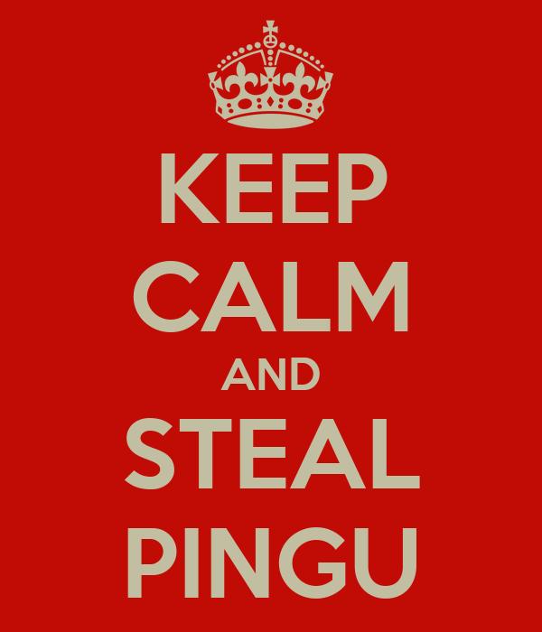 KEEP CALM AND STEAL PINGU