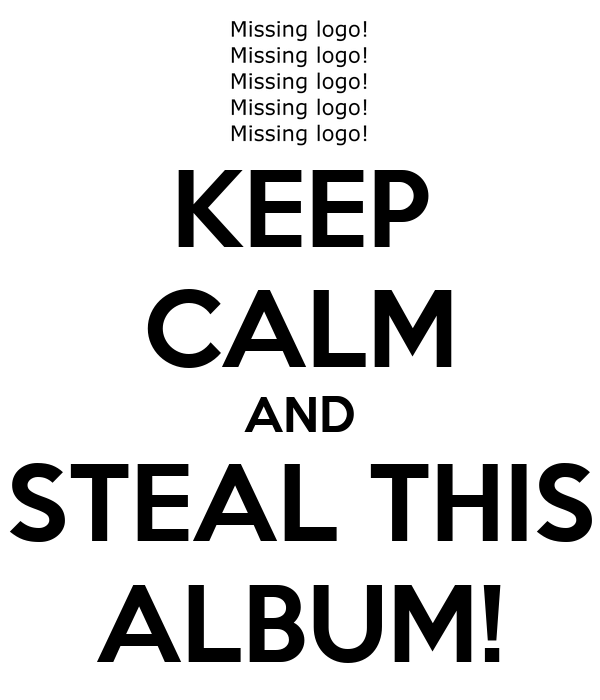 KEEP CALM AND STEAL THIS ALBUM!