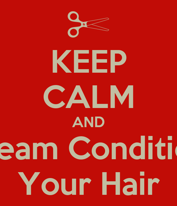 KEEP CALM AND Steam Condition Your Hair