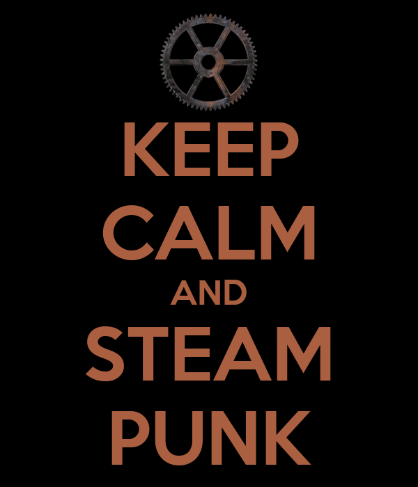 KEEP CALM AND STEAM PUNK