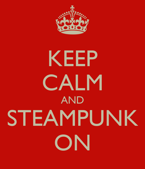 KEEP CALM AND STEAMPUNK ON