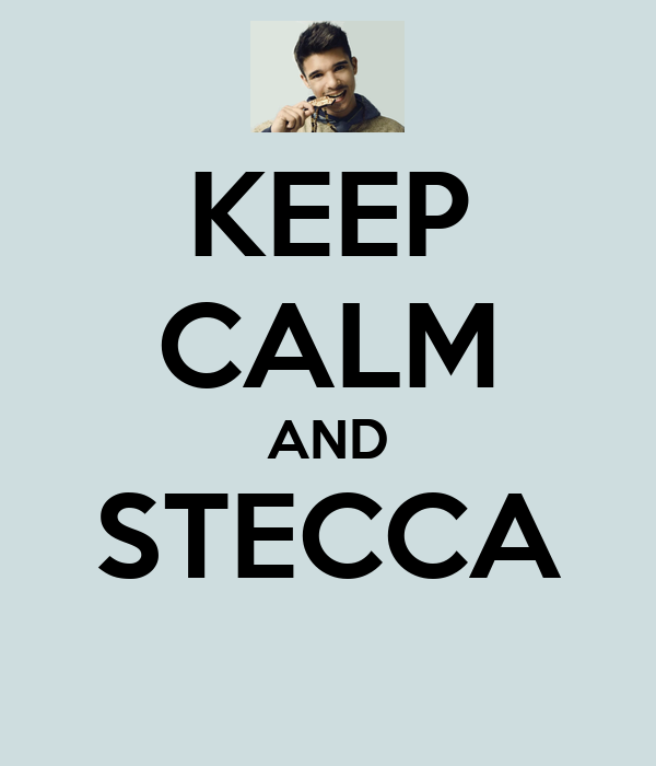 KEEP CALM AND STECCA
