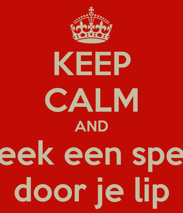 KEEP CALM AND steek een speld door je lip