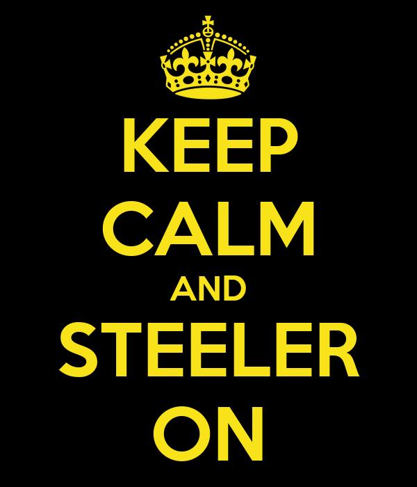 KEEP CALM AND STEELER ON