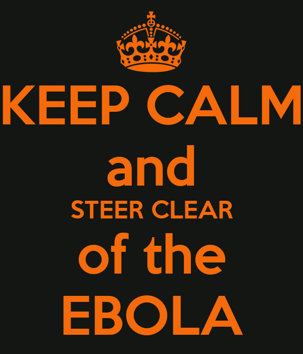KEEP CALM and STEER CLEAR of the EBOLA