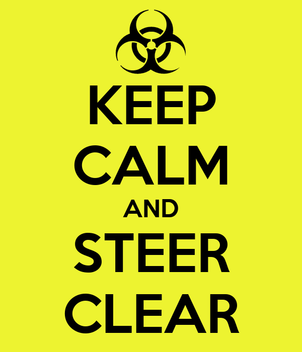 KEEP CALM AND STEER CLEAR