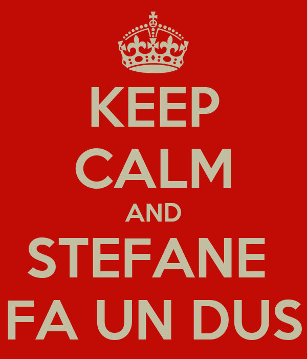 KEEP CALM AND STEFANE  FA UN DUS