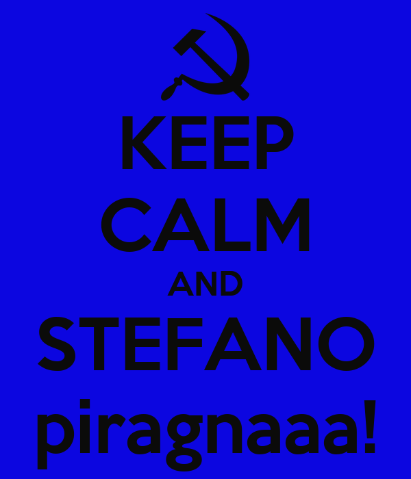 KEEP CALM AND STEFANO piragnaaa!