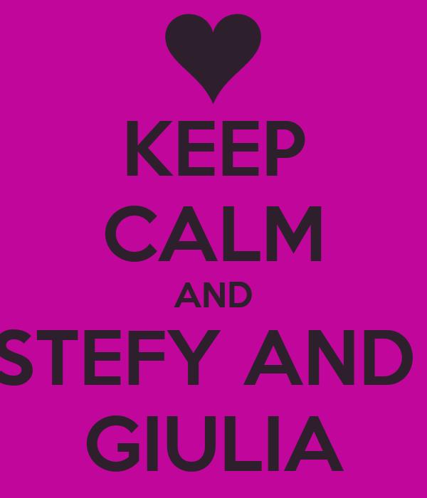 KEEP CALM AND STEFY AND  GIULIA