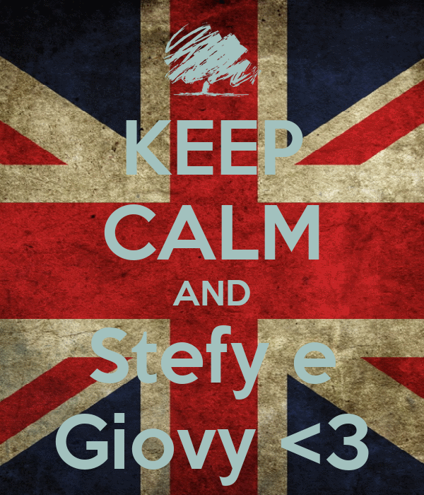 KEEP CALM AND Stefy e Giovy <3