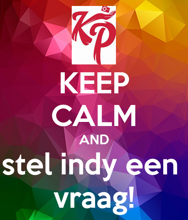 KEEP CALM AND stel indy een  vraag!