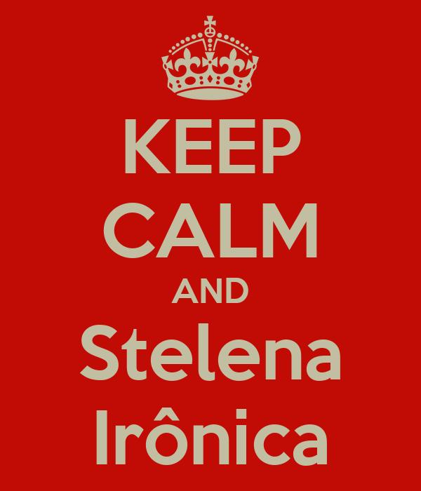 KEEP CALM AND Stelena Irônica
