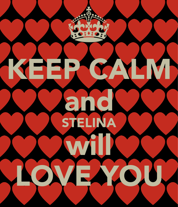 KEEP CALM and STELINA will LOVE YOU