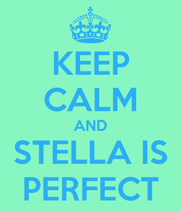 KEEP CALM AND STELLA IS PERFECT