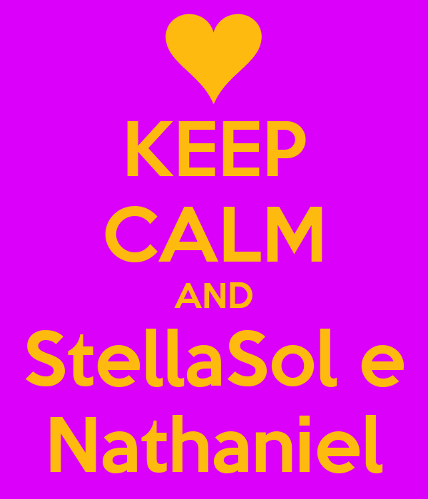 KEEP CALM AND StellaSol e Nathaniel