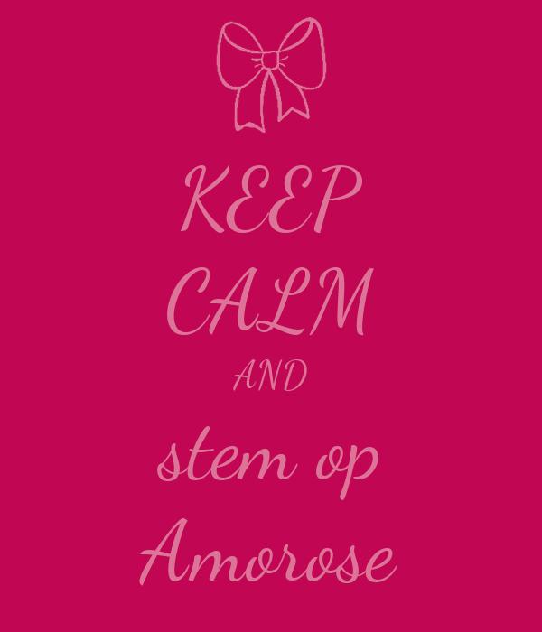 KEEP CALM AND stem op Amorose