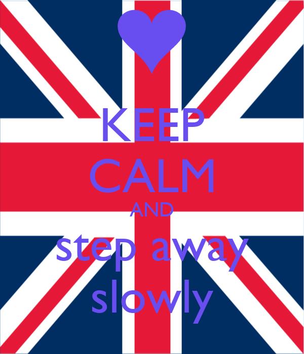 KEEP CALM AND step away slowly