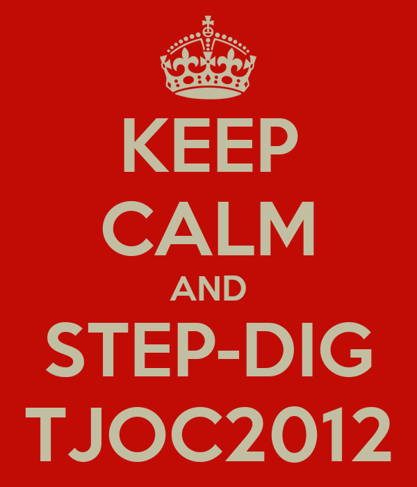 KEEP CALM AND STEP-DIG TJOC2012