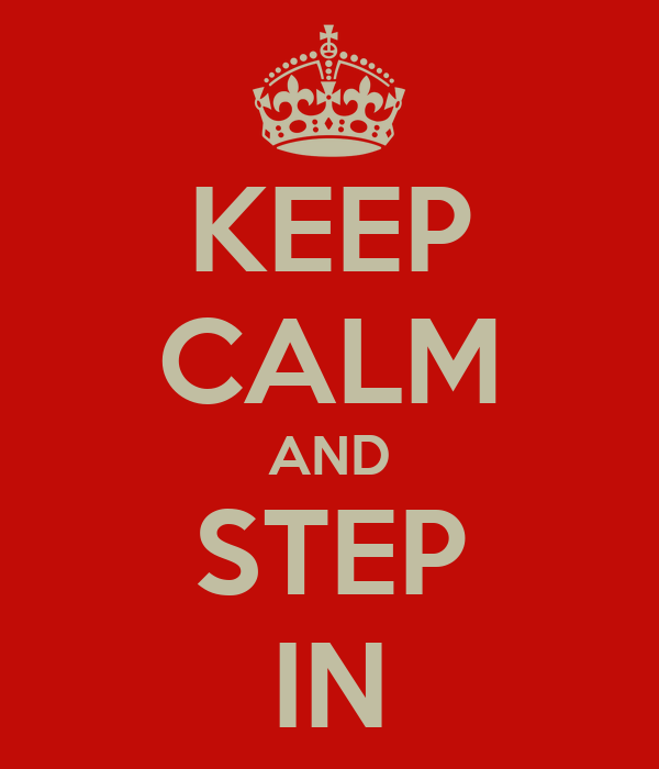 KEEP CALM AND STEP IN