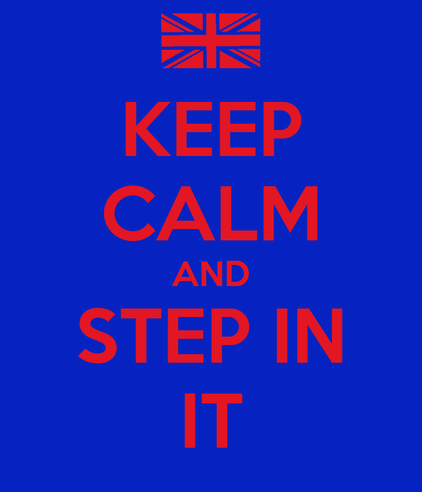 KEEP CALM AND STEP IN IT