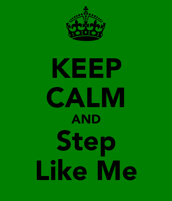 KEEP CALM AND Step Like Me