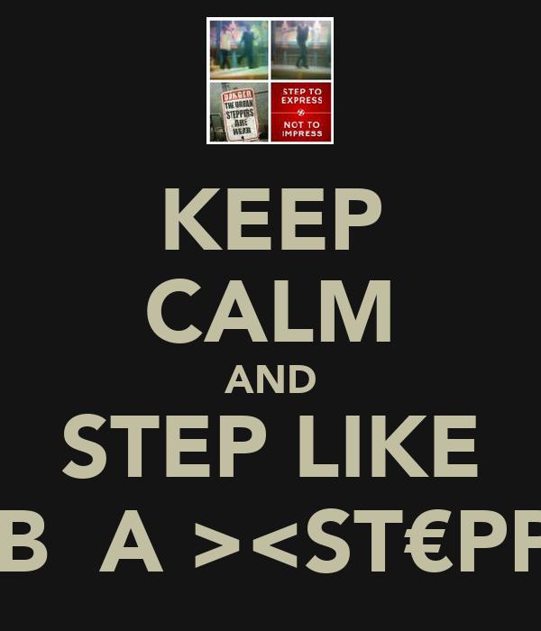 KEEP CALM AND STEP LIKE <U̶̲̅RB̲̅A₪><ST€PP€RS>