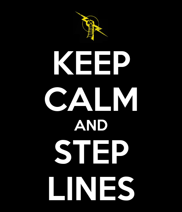 KEEP CALM AND STEP LINES
