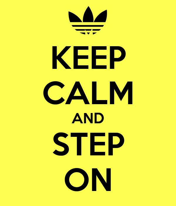 KEEP CALM AND STEP ON