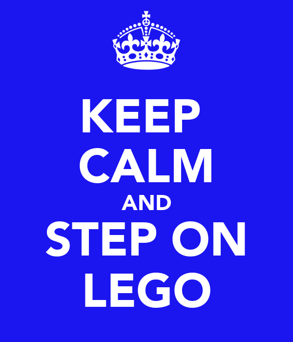 KEEP  CALM AND STEP ON LEGO