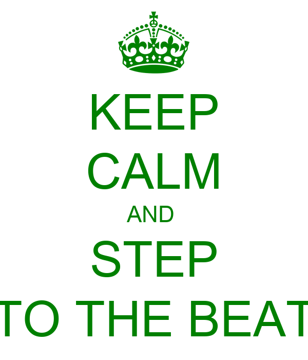 KEEP CALM AND  STEP TO THE BEAT