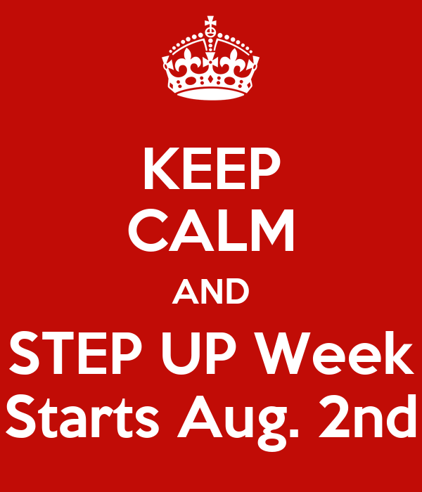 KEEP CALM AND STEP UP Week Starts Aug. 2nd